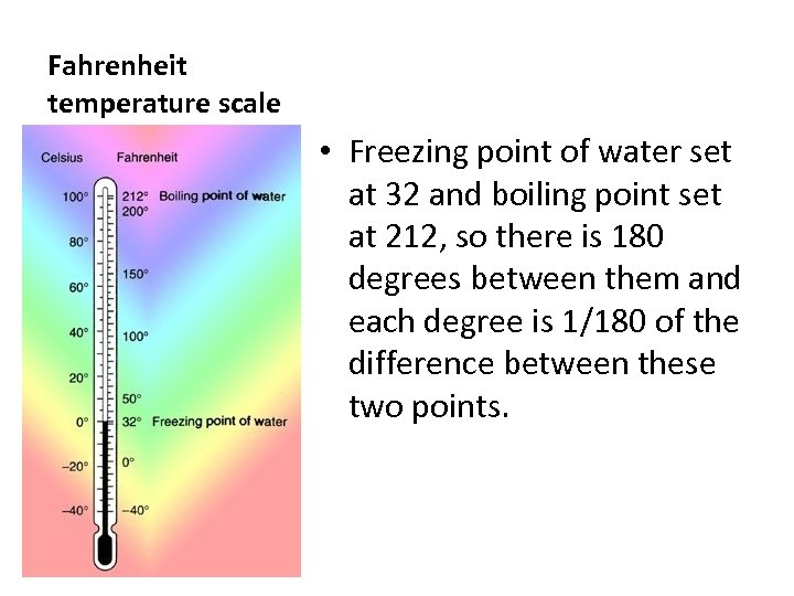 Fahrenheit temperature scale • Freezing point of water set at 32 and boiling point