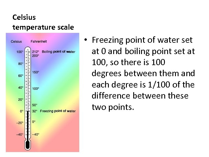Celsius temperature scale • Freezing point of water set at 0 and boiling point