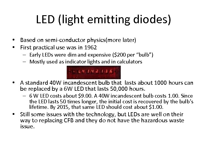 LED (light emitting diodes) • Based on semi-conductor physics(more later) • First practical use
