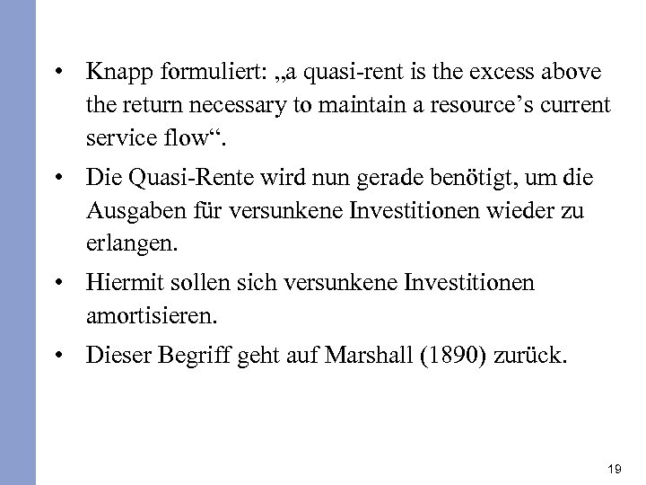 "• Knapp formuliert: ""a quasi-rent is the excess above the return necessary to"