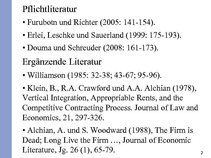 Pflichtliteratur • Furubotn und Richter (2005: 141 -154). • Erlei, Leschke und Sauerland (1999: