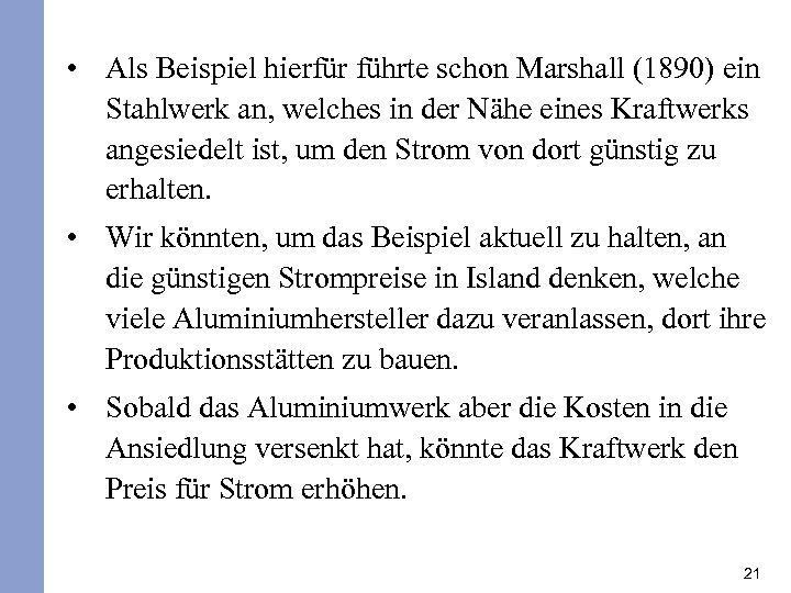 • Als Beispiel hierfür führte schon Marshall (1890) ein Stahlwerk an, welches in