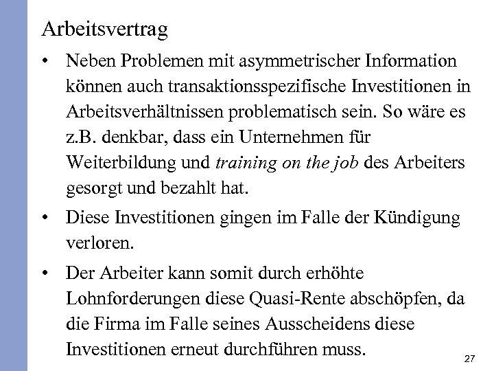 Arbeitsvertrag • Neben Problemen mit asymmetrischer Information können auch transaktionsspezifische Investitionen in Arbeitsverhältnissen problematisch