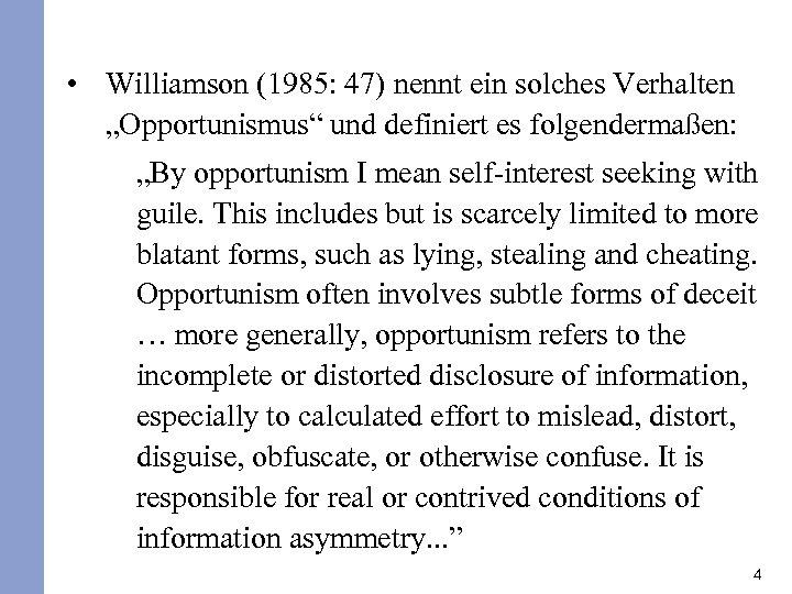 """• Williamson (1985: 47) nennt ein solches Verhalten """"Opportunismus"""" und definiert es folgendermaßen:"""