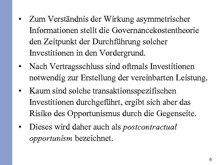 • Zum Verständnis der Wirkung asymmetrischer Informationen stellt die Governancekostentheorie den Zeitpunkt der