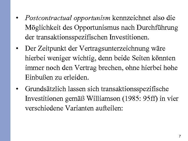 • Postcontractual opportunism kennzeichnet also die Möglichkeit des Opportunismus nach Durchführung der transaktionsspezifischen