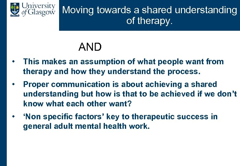 Moving towards a shared understanding of therapy. AND • This makes an assumption of