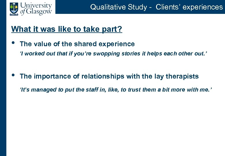 Qualitative Study - Clients' experiences What it was like to take part? • The