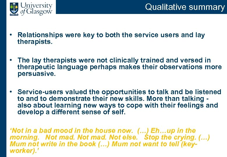 Qualitative summary • Relationships were key to both the service users and lay therapists.