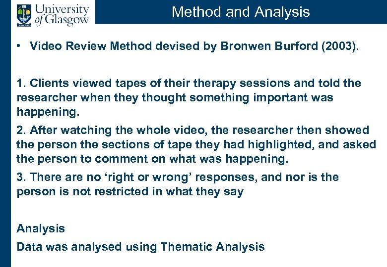 Method and Analysis • Video Review Method devised by Bronwen Burford (2003). 1. Clients
