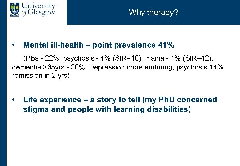 Why therapy? • Mental ill-health – point prevalence 41% (PBs - 22%; psychosis -