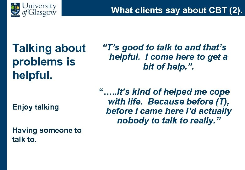 What clients say about CBT (2). Talking about problems is helpful. Enjoy talking Having