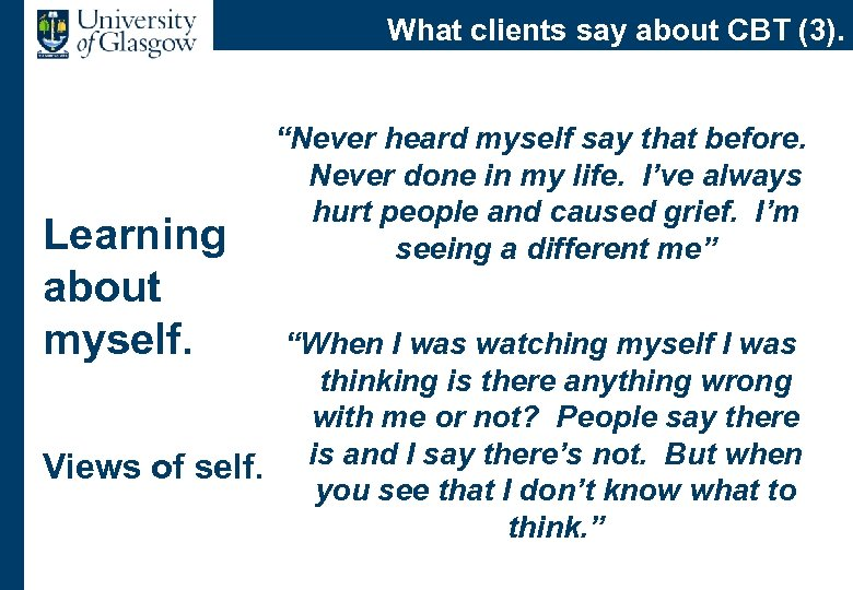 """What clients say about CBT (3). Learning about myself. """"Never heard myself say that"""