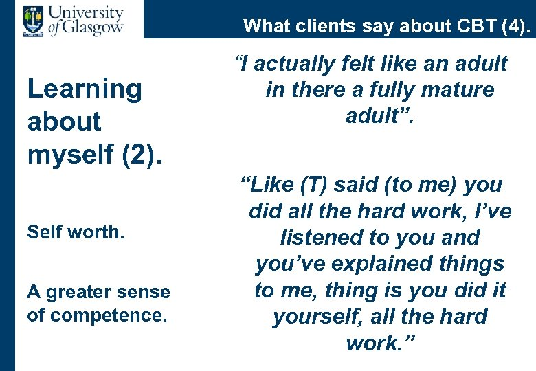 What clients say about CBT (4). Learning about myself (2). Self worth. A greater
