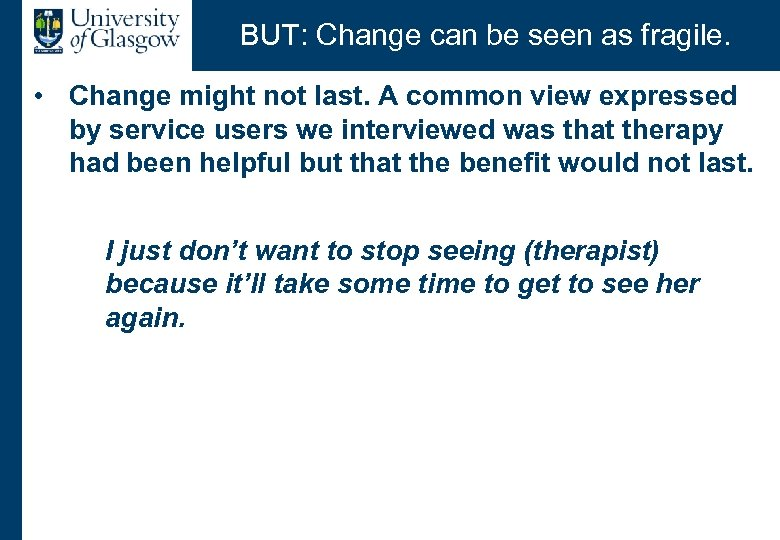 BUT: Change can be seen as fragile. • Change might not last. A common