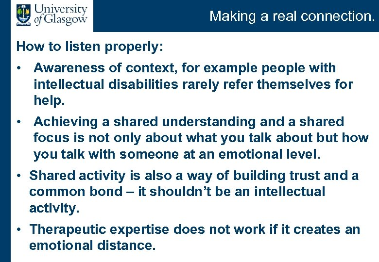 Making a real connection. How to listen properly: • Awareness of context, for example