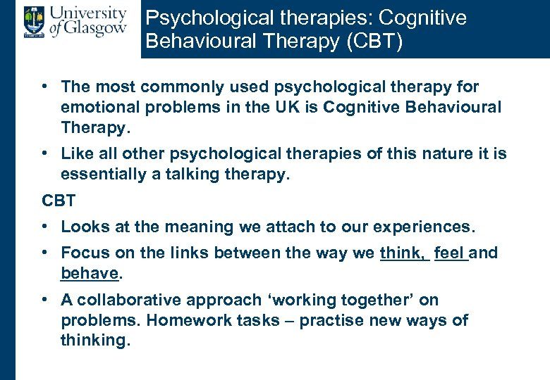 Psychological therapies: Cognitive Behavioural Therapy (CBT) • The most commonly used psychological therapy for
