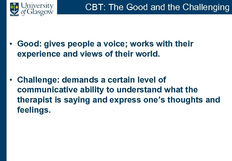CBT: The Good and the Challenging • Good: gives people a voice; works with
