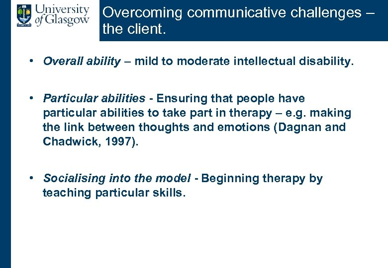 Overcoming communicative challenges – the client. • Overall ability – mild to moderate intellectual