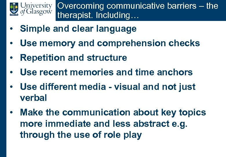 Overcoming communicative barriers – therapist. Including… • Simple and clear language • Use memory