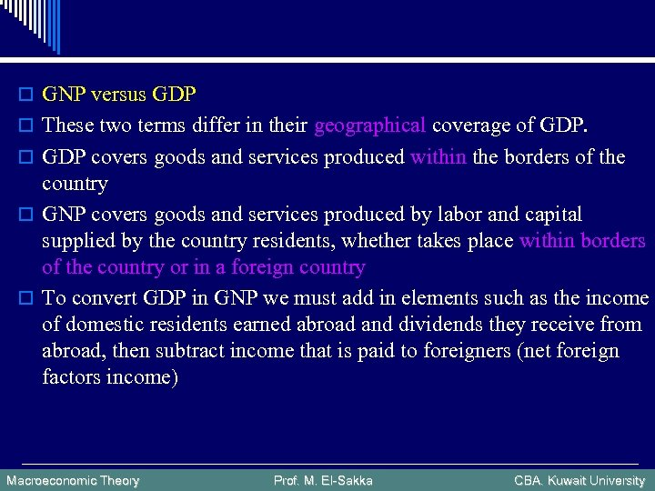 o GNP versus GDP o These two terms differ in their geographical coverage of