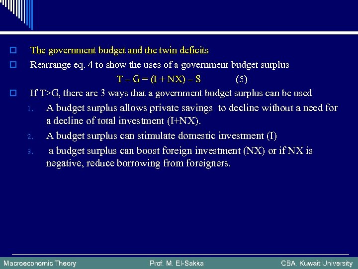 o o o The government budget and the twin deficits Rearrange eq. 4 to