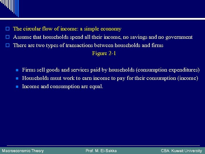 o The circular flow of income: a simple economy o Assume that households spend