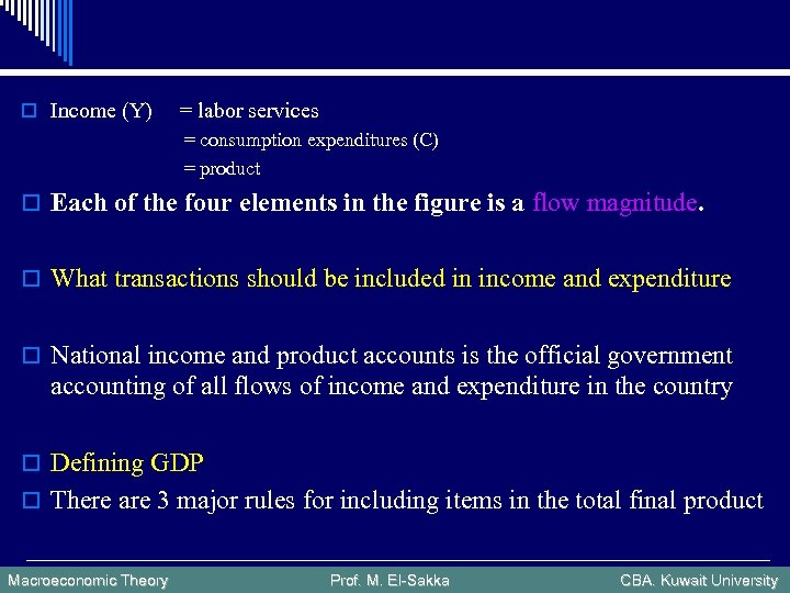 o Income (Y) = labor services = consumption expenditures (C) = product o Each