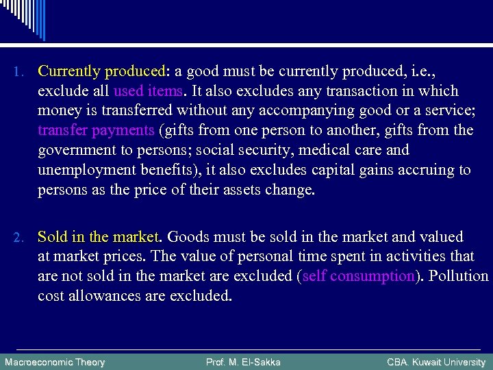 1. Currently produced: a good must be currently produced, i. e. , exclude all