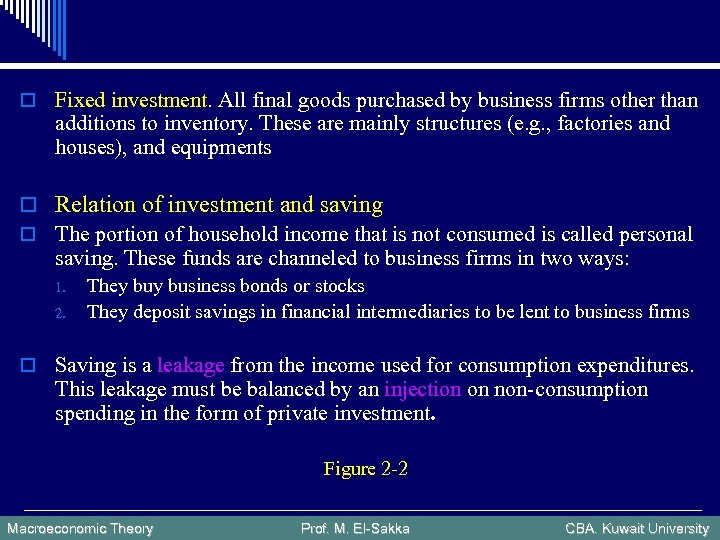 o Fixed investment. All final goods purchased by business firms other than additions to