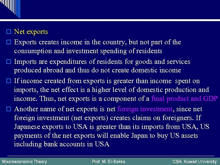 o Net exports o Exports creates income in the country, but not part of