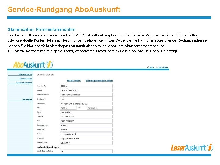 Service-Rundgang Abo. Auskunft Stammdaten: Firmenstammdaten Ihre Firmen-Stammdaten verwalten Sie in Abo. Auskunft unkompliziert selbst.