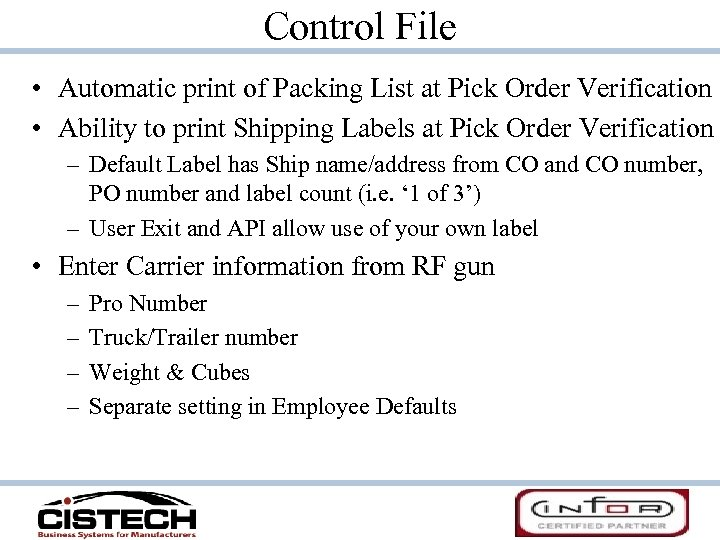 Control File • Automatic print of Packing List at Pick Order Verification • Ability