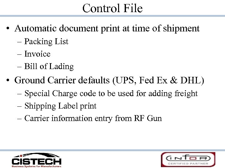 Control File • Automatic document print at time of shipment – Packing List –