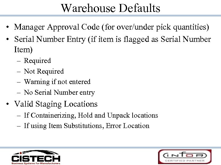 Warehouse Defaults • Manager Approval Code (for over/under pick quantities) • Serial Number Entry
