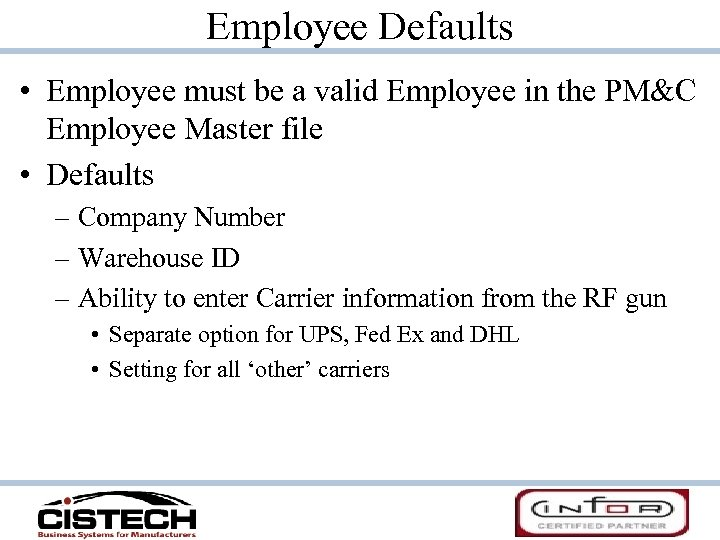 Employee Defaults • Employee must be a valid Employee in the PM&C Employee Master