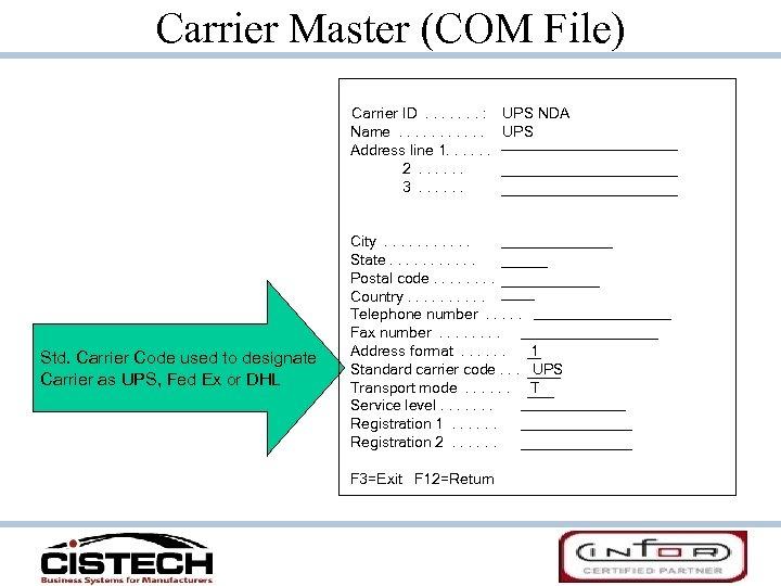 Carrier Master (COM File) Carrier ID. . . . : UPS NDA Name. .