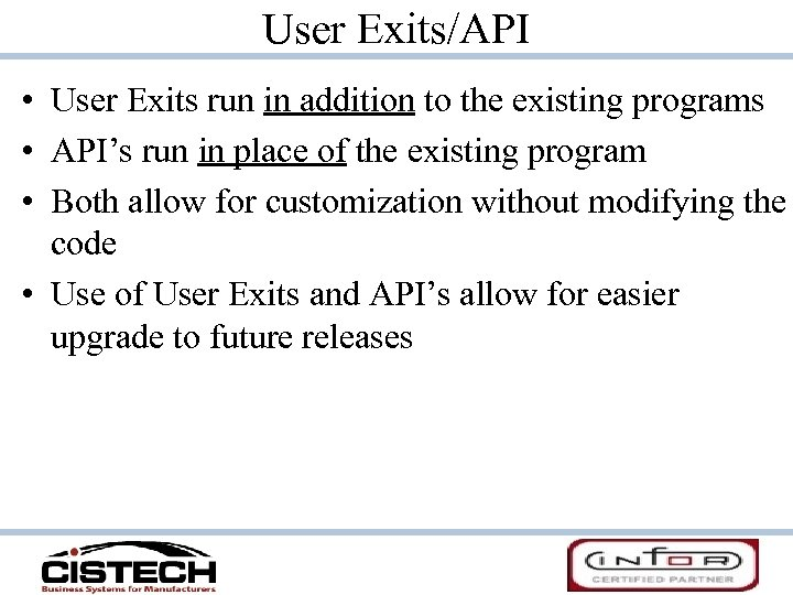 User Exits/API • User Exits run in addition to the existing programs • API's