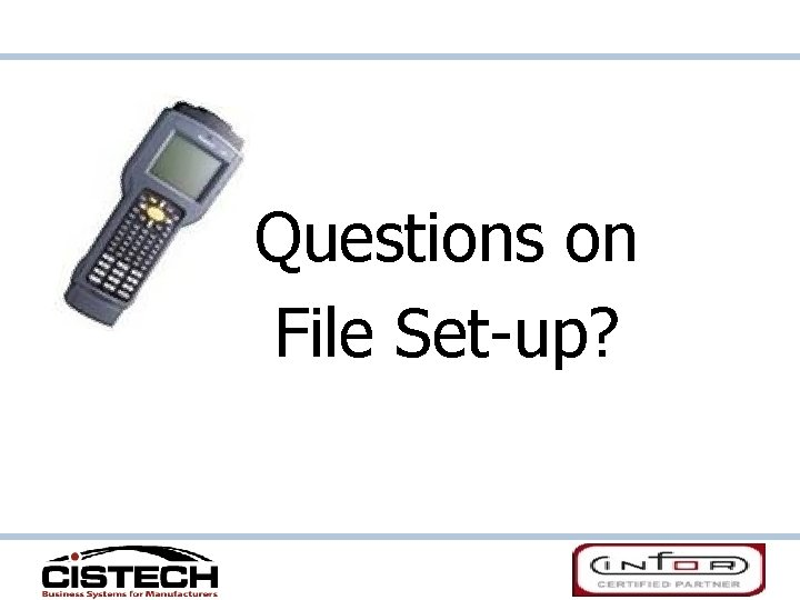 Questions on File Set-up?