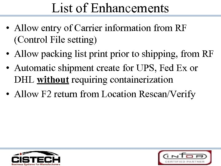 List of Enhancements • Allow entry of Carrier information from RF (Control File setting)