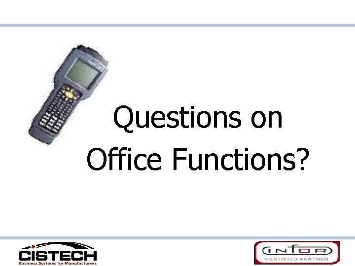 Questions on Office Functions?