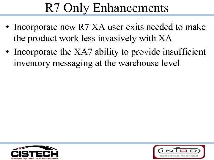 R 7 Only Enhancements • Incorporate new R 7 XA user exits needed to