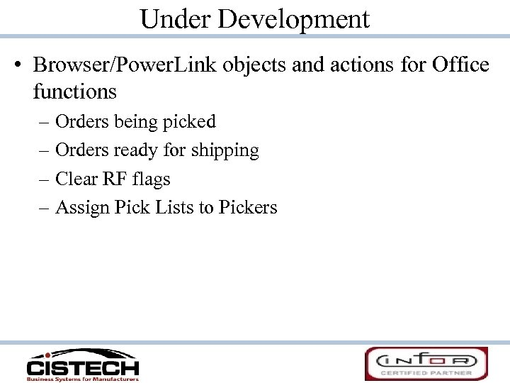 Under Development • Browser/Power. Link objects and actions for Office functions – Orders being