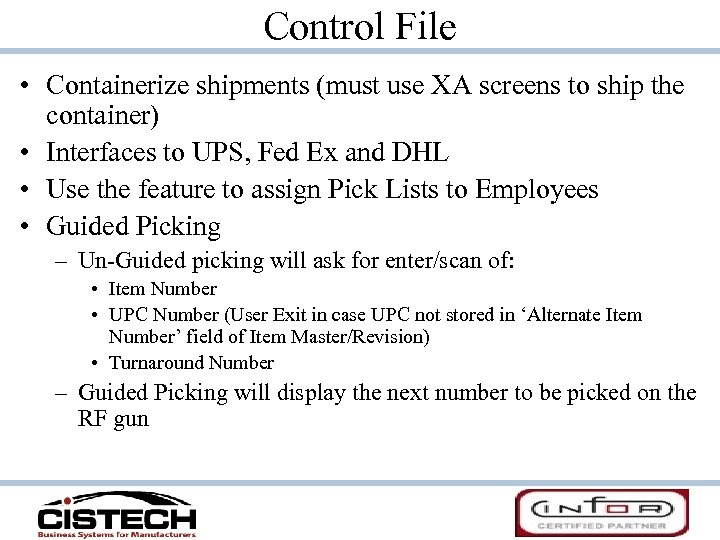 Control File • Containerize shipments (must use XA screens to ship the container) •