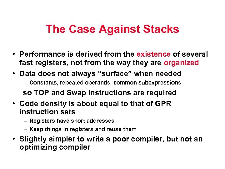 The Case Against Stacks • Performance is derived from the existence of several fast