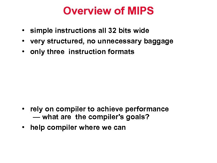 Overview of MIPS • simple instructions all 32 bits wide • very structured, no