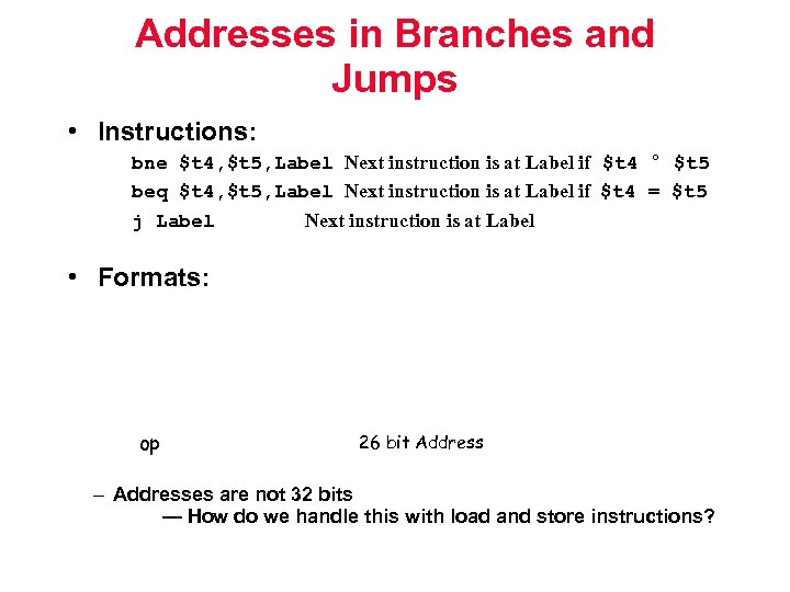Addresses in Branches and Jumps • Instructions: bne $t 4, $t 5, Label Next