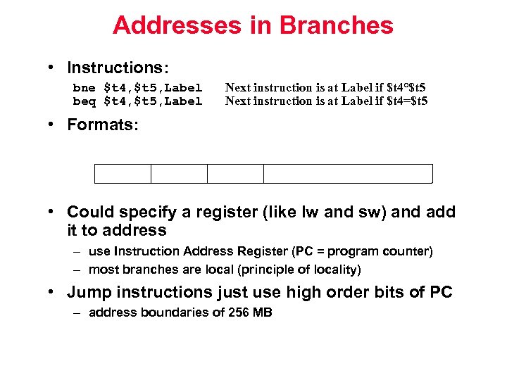 Addresses in Branches • Instructions: bne $t 4, $t 5, Label beq $t 4,