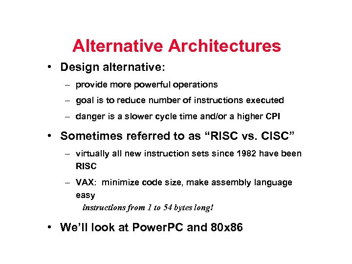 Alternative Architectures • Design alternative: – provide more powerful operations – goal is to