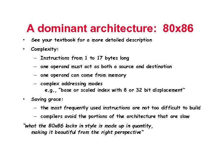 A dominant architecture: 80 x 86 • See your textbook for a more detailed